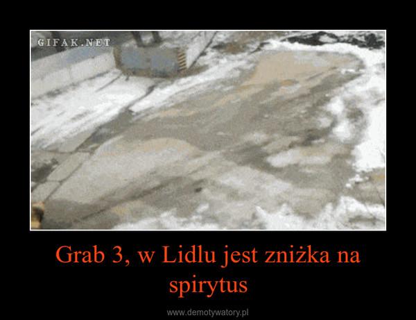 Grab 3, w Lidlu jest zniżka na spirytus –