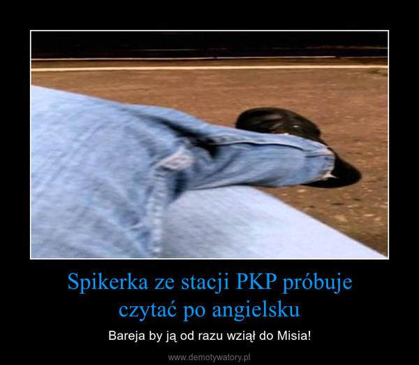 Spikerka ze stacji PKP próbujeczytać po angielsku – Bareja by ją od razu wziął do Misia!
