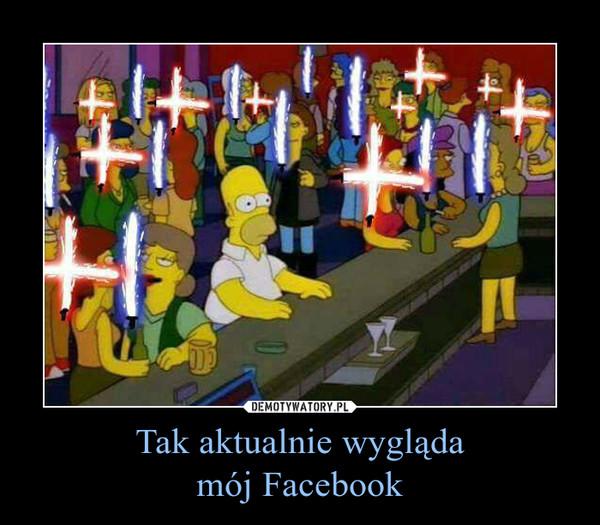 Tak aktualnie wyglądamój Facebook –
