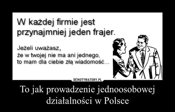 To jak prowadzenie jednoosobowej działalności w Polsce –