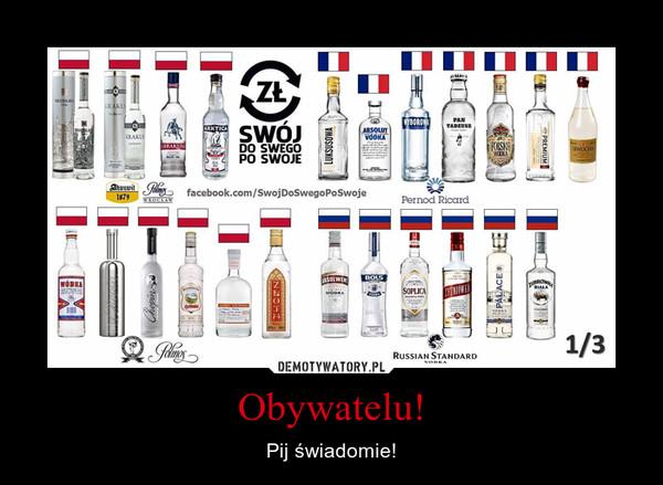 Obywatelu! – Pij świadomie!