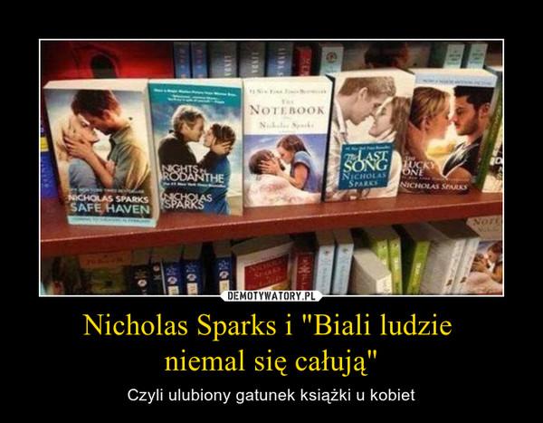 """Nicholas Sparks i """"Biali ludzie niemal się całują"""" – Czyli ulubiony gatunek książki u kobiet"""