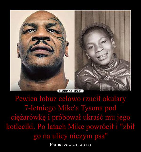 """Pewien łobuz celowo rzucił okulary 7-letniego Mike'a Tysona pod ciężarówkę i próbował ukraść mu jego kotleciki. Po latach Mike powrócił i """"zbił go na ulicy niczym psa"""" – Karma zawsze wraca"""