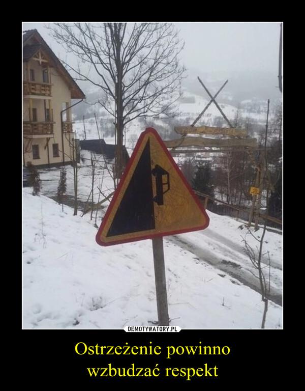 Ostrzeżenie powinnowzbudzać respekt –