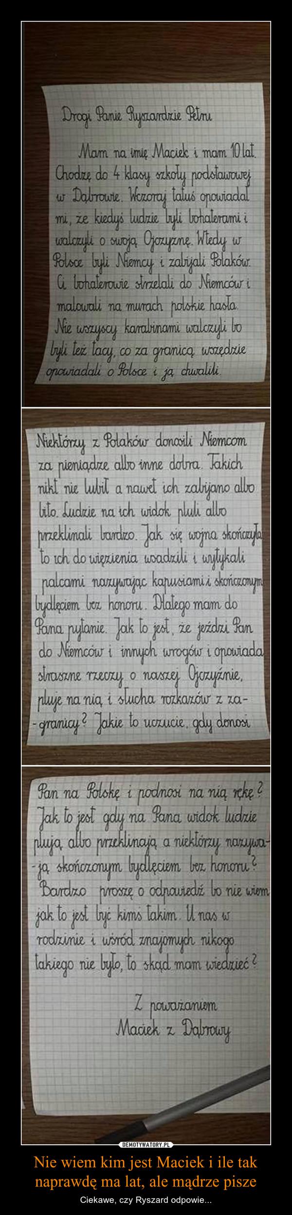 Nie wiem kim jest Maciek i ile tak naprawdę ma lat, ale mądrze pisze – Ciekawe, czy Ryszard odpowie...