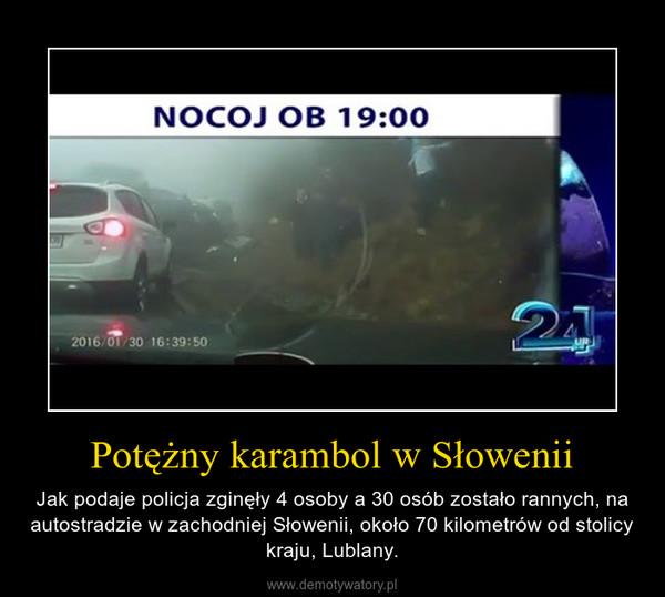 Potężny karambol w Słowenii – Jak podaje policja zginęły 4 osoby a 30 osób zostało rannych, na autostradzie w zachodniej Słowenii, około 70 kilometrów od stolicy kraju, Lublany.