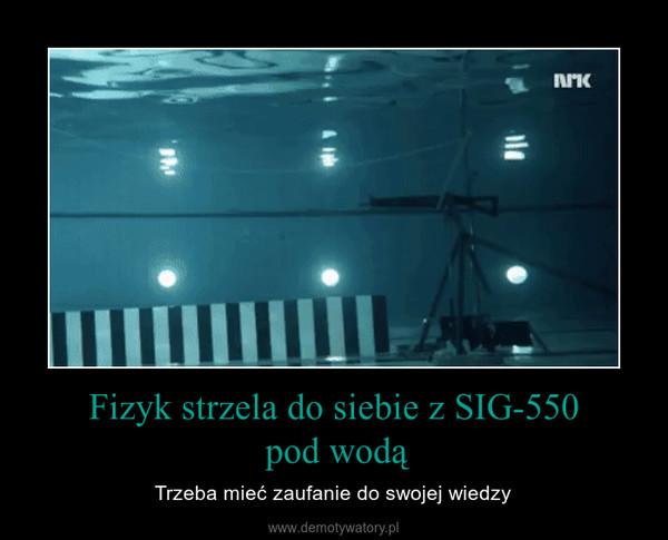Fizyk strzela do siebie z SIG-550 pod wodą – Trzeba mieć zaufanie do swojej wiedzy