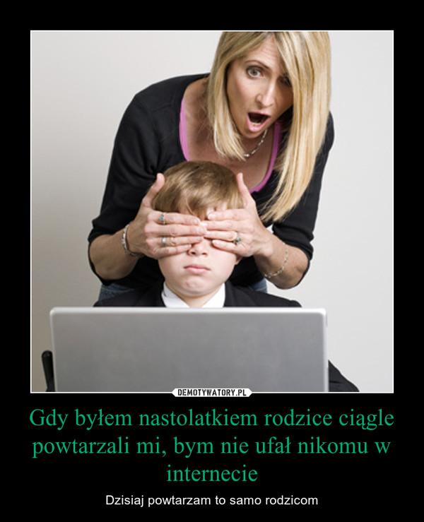 Gdy byłem nastolatkiem rodzice ciągle powtarzali mi, bym nie ufał nikomu w internecie – Dzisiaj powtarzam to samo rodzicom