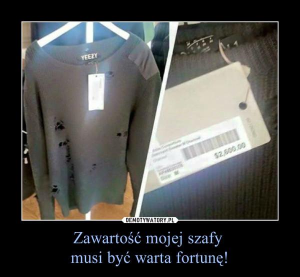Zawartość mojej szafy musi być warta fortunę! –