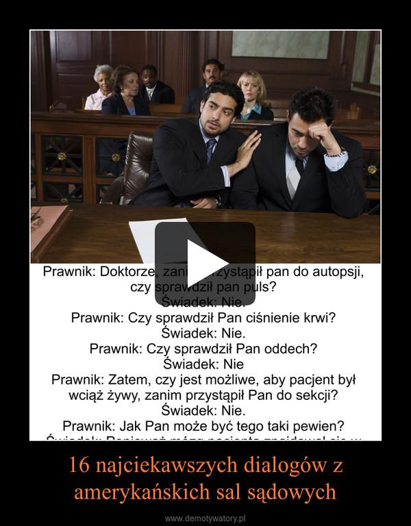 16 najciekawszych dialogów z amerykańskich sal sądowych –