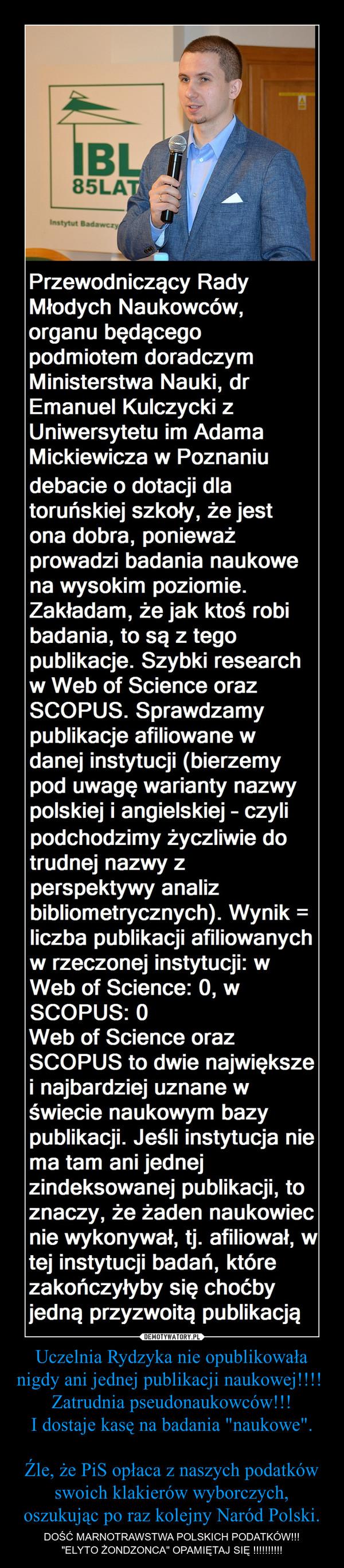 """Uczelnia Rydzyka nie opublikowała nigdy ani jednej publikacji naukowej!!!! Zatrudnia pseudonaukowców!!!I dostaje kasę na badania """"naukowe"""".Źle, że PiS opłaca z naszych podatków swoich klakierów wyborczych, oszukując po raz kolejny Naród Pols – DOŚĆ MARNOTRAWSTWA POLSKICH PODATKÓW!!!""""ELYTO ŻONDZONCA"""" OPAMIĘTAJ SIĘ !!!!!!!!!!"""