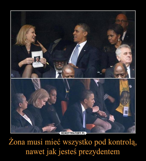 Żona musi mieć wszystko pod kontrolą,nawet jak jesteś prezydentem –