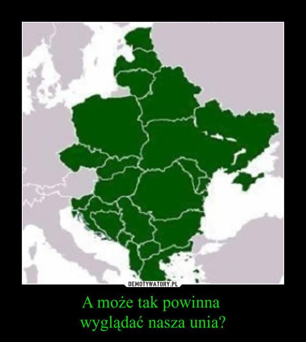 A może tak powinna wyglądać nasza unia? –