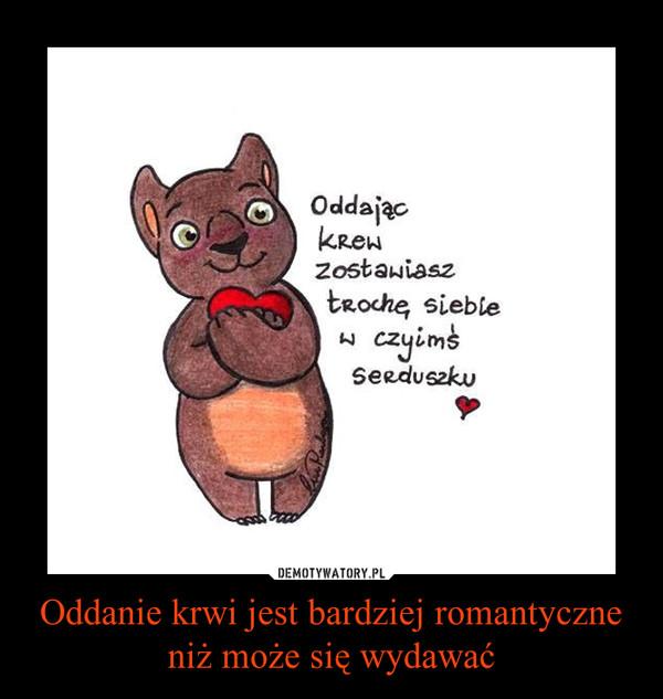 Oddanie krwi jest bardziej romantyczne niż może się wydawać –