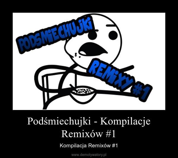 Podśmiechujki - Kompilacje Remixów #1 – Kompilacja Remixów #1