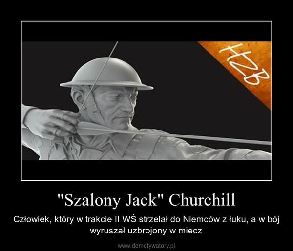 """""""Szalony Jack"""" Churchill – Człowiek, który w trakcie II WŚ strzelał do Niemców z łuku, a w bój wyruszał uzbrojony w miecz"""