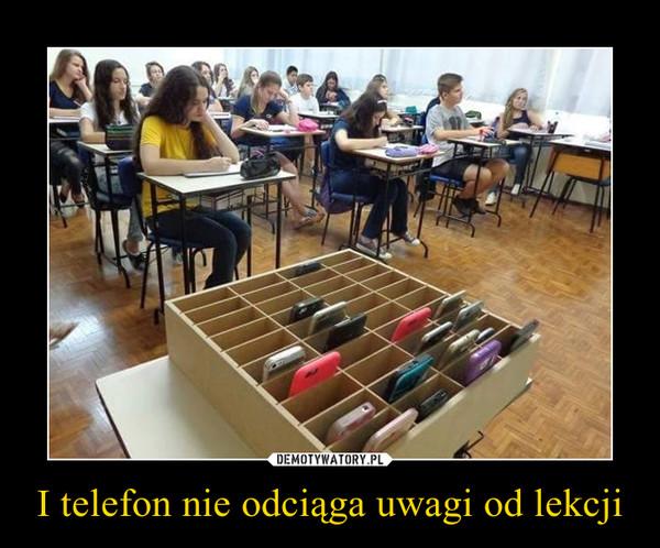 I telefon nie odciąga uwagi od lekcji –