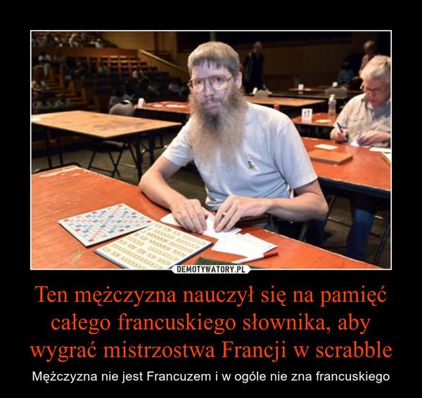 Ten mężczyzna nauczył się na pamięć całego francuskiego słownika, aby wygrać mistrzostwa Francji w scrabble – Mężczyzna nie jest Francuzem i w ogóle nie zna francuskiego