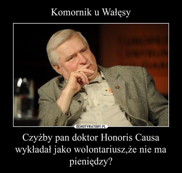 Czyżby pan doktor Honoris Causa wykładał jako wolontariusz,że nie ma pieniędzy? –