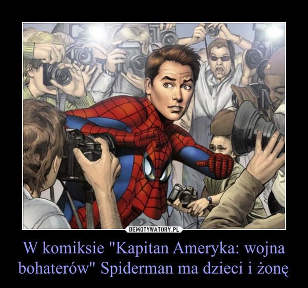 """W komiksie """"Kapitan Ameryka: wojna bohaterów"""" Spiderman ma dzieci i żonę –"""