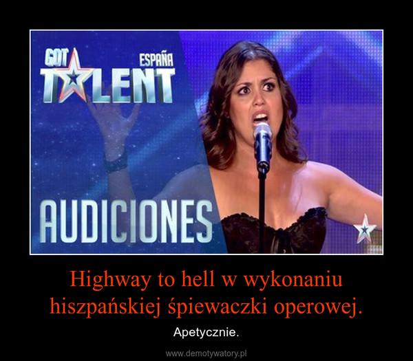 Highway to hell w wykonaniu hiszpańskiej śpiewaczki operowej. – Apetycznie.
