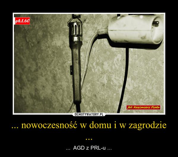 ... nowoczesność w domu i w zagrodzie ... – ...  AGD z PRL-u ...