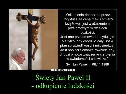 Święty Jan Paweł II - odkupienie ludzkości