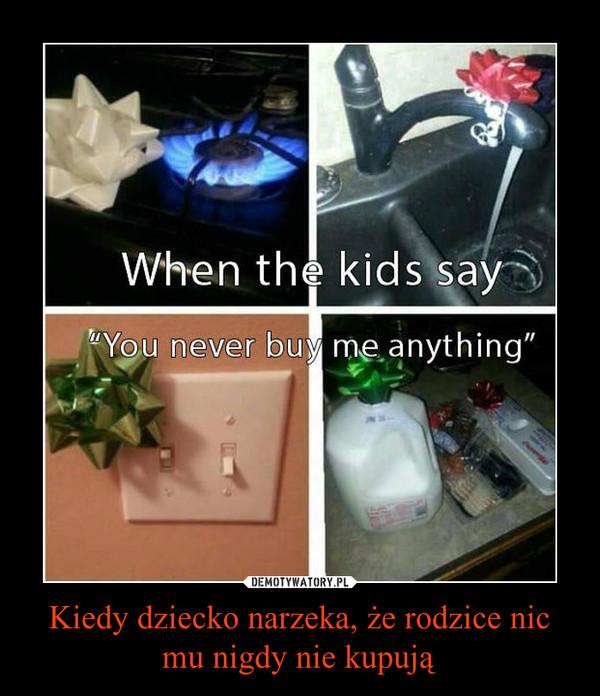 Kiedy dziecko narzeka, że rodzice nic mu nigdy nie kupują –