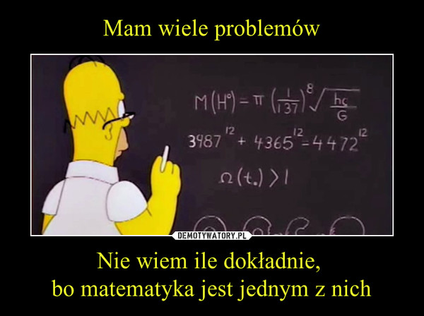 Nie wiem ile dokładnie, bo matematyka jest jednym z nich –