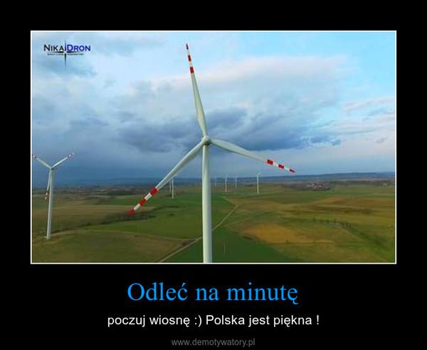 Odleć na minutę – poczuj wiosnę :) Polska jest piękna !