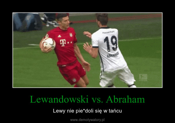 Lewandowski vs. Abraham – Lewy nie pie*doli się w tańcu