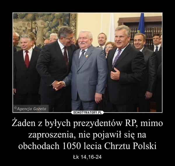 Żaden z byłych prezydentów RP, mimo zaproszenia, nie pojawił się na obchodach 1050 lecia Chrztu Polski – Łk 14,16-24