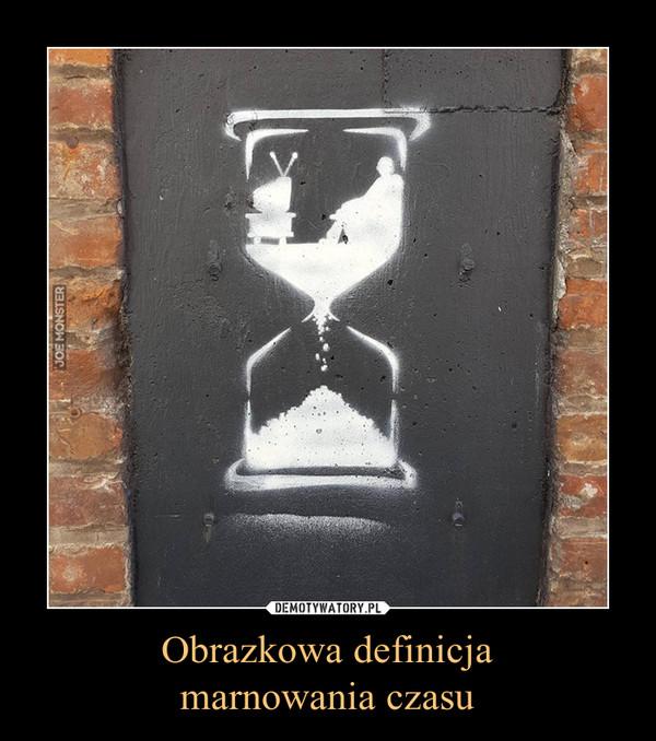 Obrazkowa definicjamarnowania czasu –