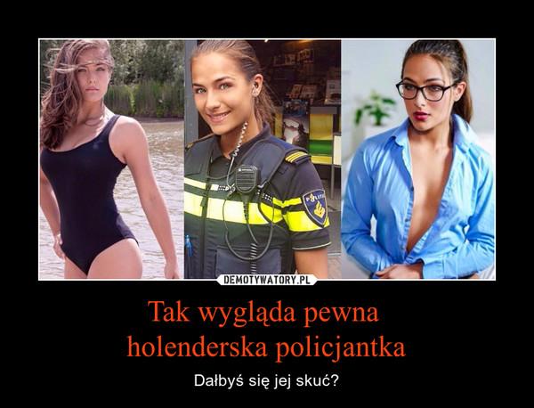Tak wygląda pewna holenderska policjantka – Dałbyś się jej skuć?