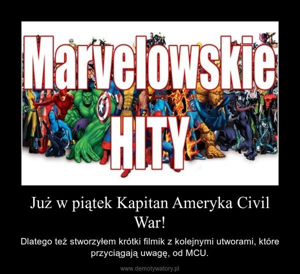 Już w piątek Kapitan Ameryka Civil War! – Dlatego też stworzyłem krótki filmik z kolejnymi utworami, które przyciągają uwagę, od MCU.