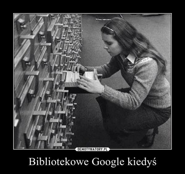 Bibliotekowe Google kiedyś –