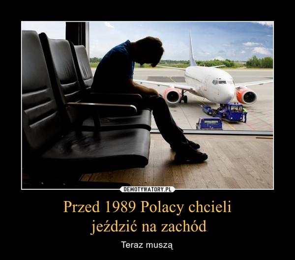 Przed 1989 Polacy chcieli jeździć na zachód – Teraz muszą