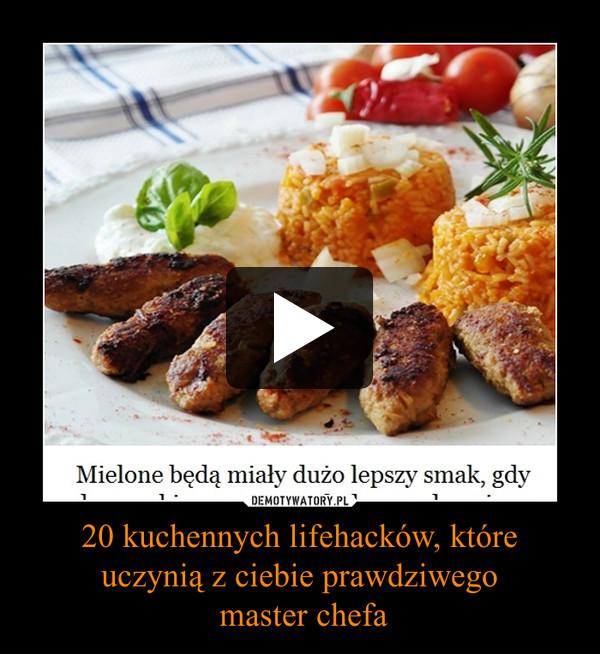 20 kuchennych lifehacków, które uczynią z ciebie prawdziwego master chefa –