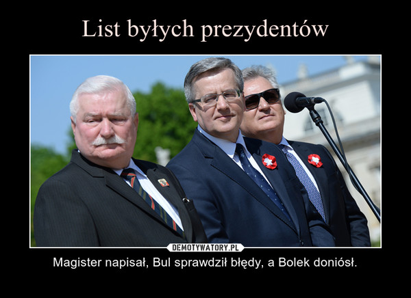 – Magister napisał, Bul sprawdził błędy, a Bolek doniósł.