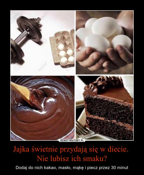 Jajka świetnie przydają się w diecie. Nie lubisz ich smaku? – Dodaj do nich kakao, masło, mąkę i piecz przez 30 minut
