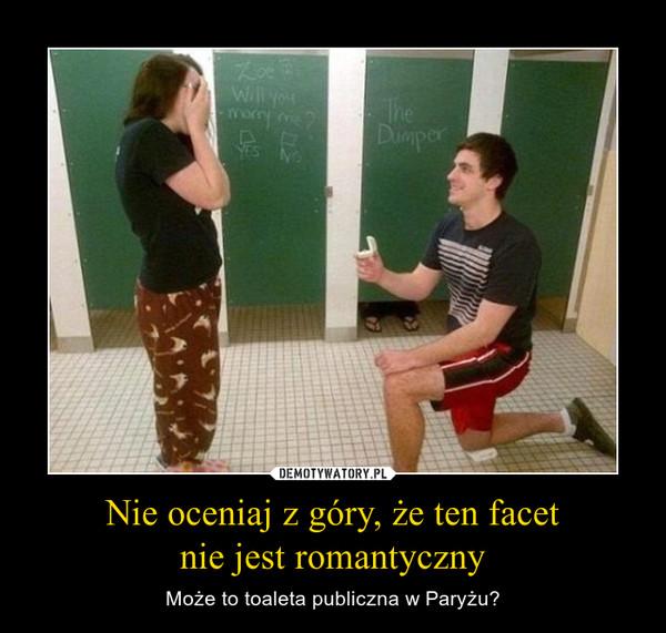 Nie oceniaj z góry, że ten facetnie jest romantyczny – Może to toaleta publiczna w Paryżu?