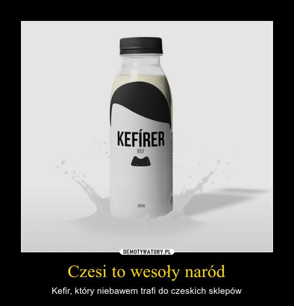 Czesi to wesoły naród – Kefir, który niebawem trafi do czeskich sklepów