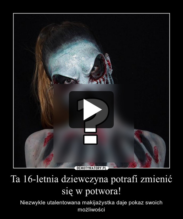 Ta 16-letnia dziewczyna potrafi zmienić się w potwora! – Niezwykle utalentowana makijażystka daje pokaz swoich możliwości