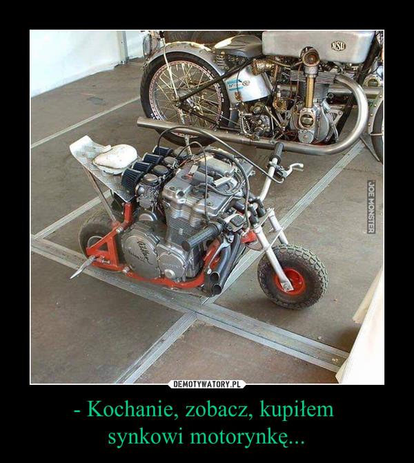 - Kochanie, zobacz, kupiłem synkowi motorynkę... –
