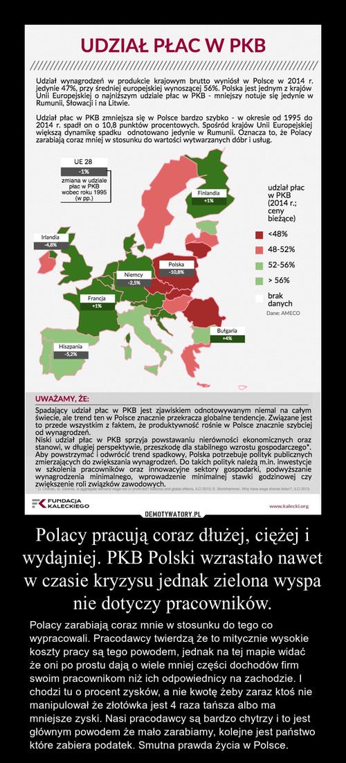 Polacy pracują coraz dłużej, ciężej i wydajniej. PKB Polski wzrastało nawet w czasie kryzysu jednak zielona wyspa nie dotyczy pracowników.
