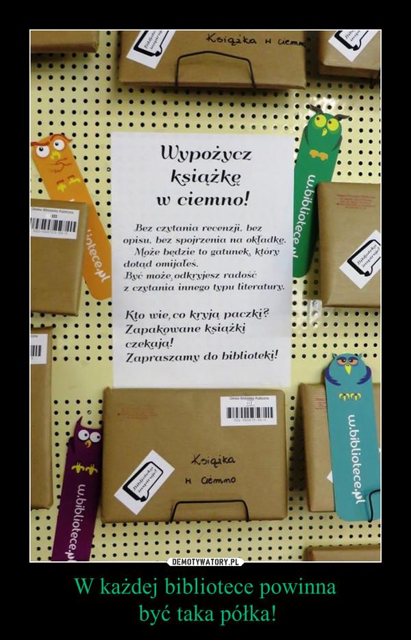 W każdej bibliotece powinna być taka półka! –