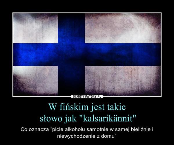 """W fińskim jest takie słowo jak """"kalsarikännit"""" – Co oznacza """"picie alkoholu samotnie w samej bieliźnie i niewychodzenie z domu"""""""