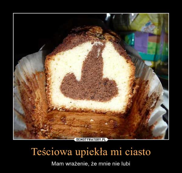 Teściowa upiekła mi ciasto – Mam wrażenie, że mnie nie lubi