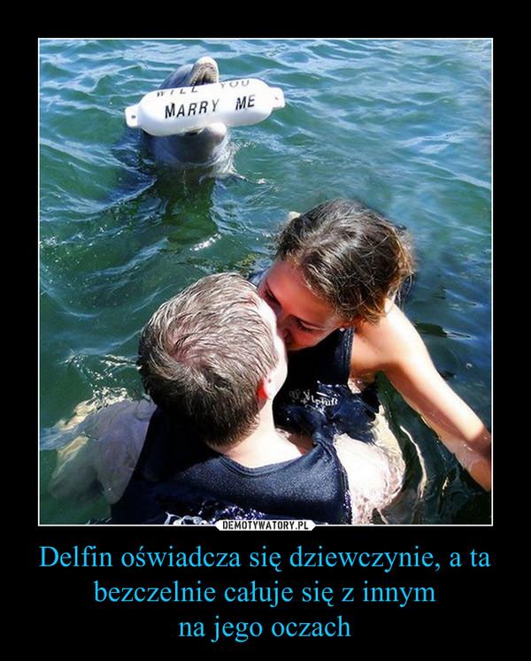 Delfin oświadcza się dziewczynie, a ta bezczelnie całuje się z innymna jego oczach –