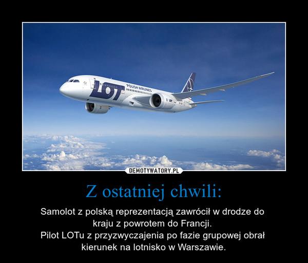Z ostatniej chwili: – Samolot z polską reprezentacją zawrócił w drodze do kraju z powrotem do Francji. Pilot LOTu z przyzwyczajenia po fazie grupowej obrał kierunek na lotnisko w Warszawie.